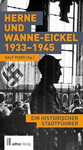 Herne und Wanne-Eickel 1933-1945: Ein historischer Stadtführer