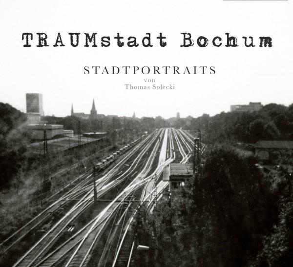 Traumstadt Bochum: Stadtportraits